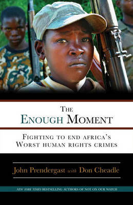 Enough Moment Fighting to End Africas Worst Human Rights Crimes
