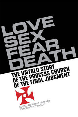 Love Sex Fear Death Inside Story of the Process Church of the Final Judgement