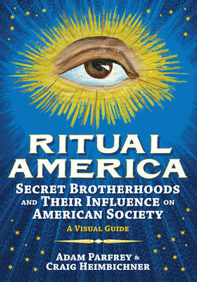 Ritual America Secret Brotherhoods and Their Influence on American Society a Visual Guide