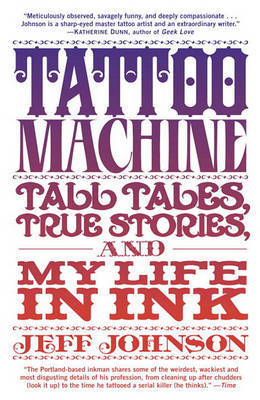 Tattoo Machine Tall Tales True Stories and My Life in Ink