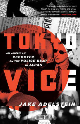 Tokyo Vice An American Reporter on the Police Beat in Japan
