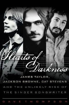 Heart of Darkness James Taylor Jackson Browne Cat Stevens and the Unlikely Rise of the Singer Songwriter