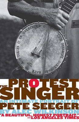 Protest Singer An Intimate Portrait of Pete Seeger