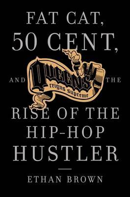 Queens Reign Supreme Fat Cat 50 Cent and the Rise of the Hip Hop Hustler