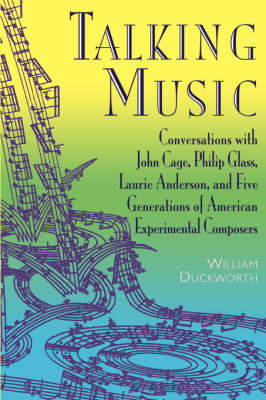 Talking Music Conversations with John Cage Philip Glass Lau- - - rie Anderson and 5 Generations of American Experimental
