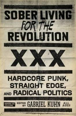 Sober Living for the Revolution Hardcore Punk Straight Edge and Radical Politics