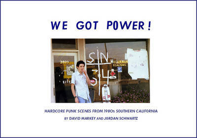 We Got Power Hardcore Punk Scenes from 1980s Southern California