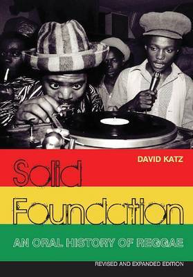 Solid Foundation An Oral History of Reggae Revised and Expanded Edition