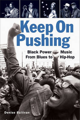 Keep on Pushing Black Power Music from Blues to Hip Hop