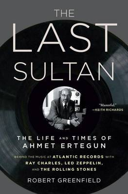 Last Sultan The Life and Times of Ahmet Ertegun
