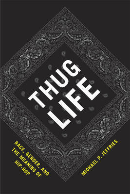 Thug Life Race Gender and the Meaning of Hip Hop