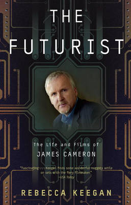 Futurist The Life and Films of James Cameron