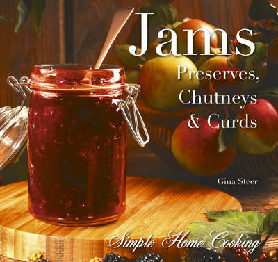 Simple Home Cooking Jams: Preserves. Chutneys & Curds