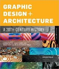 Graphic Design and Architecture  20th Century History: A Guide to Type, Image, Symbol, and Visual Storytelling in the Modern World