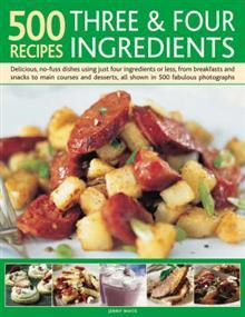500 Recipes: Three and Four Ingredients
