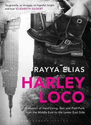 Harley Loco: A Memoir of Hard Living, Hair and Post-punk from the Middle East to the Lower East Side