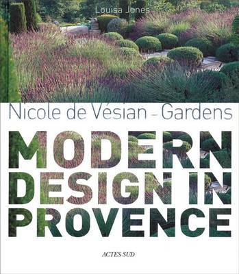 Nicole de Vesian: Gardens, Modern Design in Provence