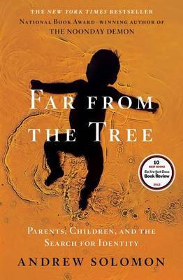 Far from the Tree: Parents, Children and the Search for Identity HB