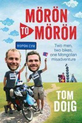 Moron to Moron : Two Men, Two Bikes, One Mongolian Misadventure