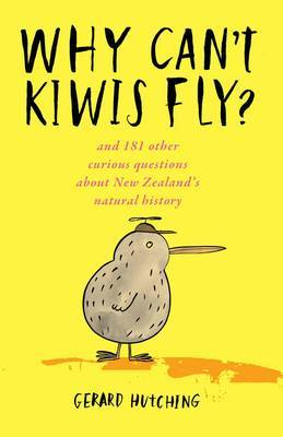 Why Can't Kiwis Fly? And 181 Other Curious Questions About New Zealand's Natural History
