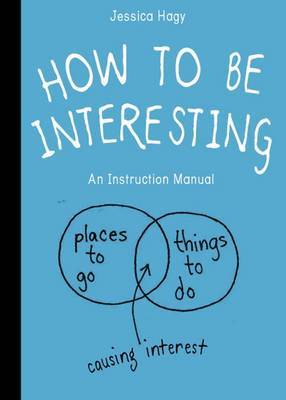 How to be Interesting: An Instruction Manual