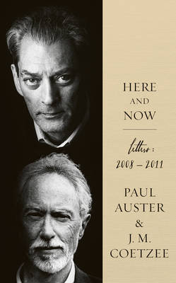 Here and Now: Letters 2008-2011 Paul Auster & J M Coetzee