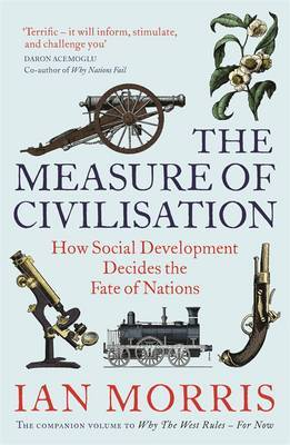 The Measure of Civilisation: The Story of Why the West Rules for Now
