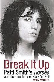 Break It Up Patti Smiths Horses and the Remaking of Rock n Roll Smith