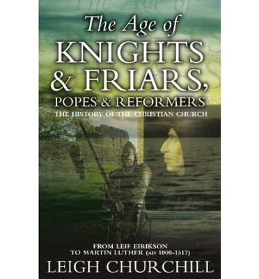 The Age of Knights, Friars, Popes & Reformers