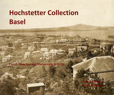 Hochstetter Collection Basel: Part 2 - New Zealand photographs & prints
