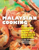 Malaysian Cooking: A Master Cook Reveals Her Best Recipes