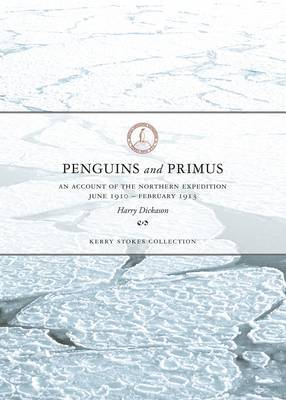 Penguins and Primus: An Account of the Northern Expedition June 1910-Febuary 1913