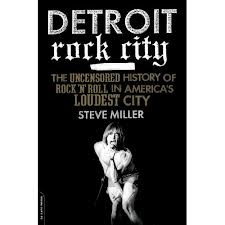 Detroit Rock City: The Uncensored History of Rock & Roll in America's Loudest City