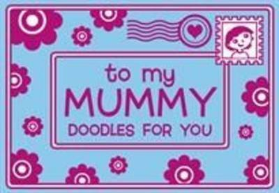 To My Mummy: Doodles for You