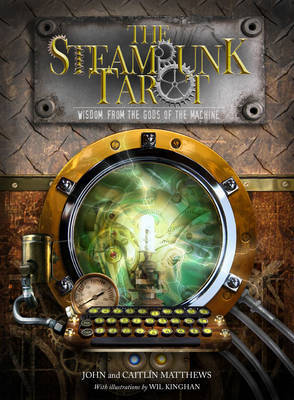 The Steam Punk Tarot: Wisdom from the Gods of the Machine