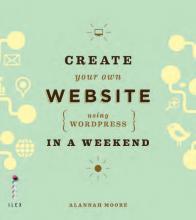 Create Your Own Website Using Wordpress in a Weekend