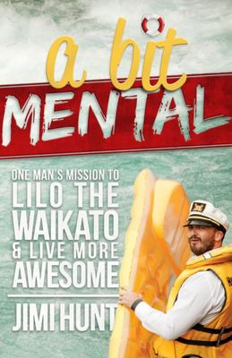 A Bit Mental:  One Man's Mission to Lilo the Waikato & Live More Awesome