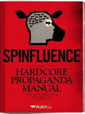 Spinfluence: The Hardcore Propaganda Manual for Controlling the Masses ...