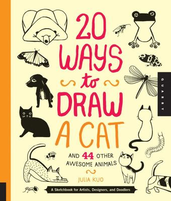 20 Ways to Draw a Cat and 44 Other Awesome Animals: A Sketchbook for Artists, Designers, and Doodlers
