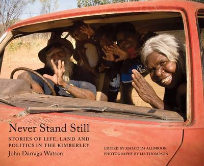 Never Stand Still: Stories of Life, Land and Still in the Kimberley