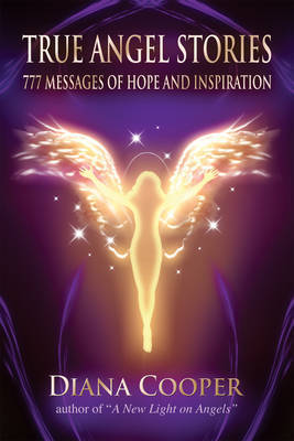 True Angel Stories: 777 Messages of Hope and Inspiration