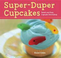 Super-Duper Cupcakes: Sweet and Easy Cupcake Decorating
