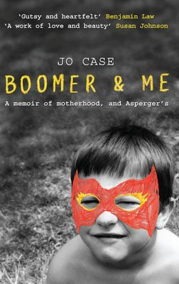 Boomer and Me: A Memoir of Motherhood, and Asperger's