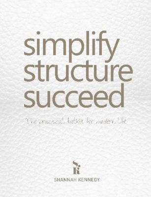 Simplify, Structure, Succeed: Modern Practical Toolkit for Life Strategy