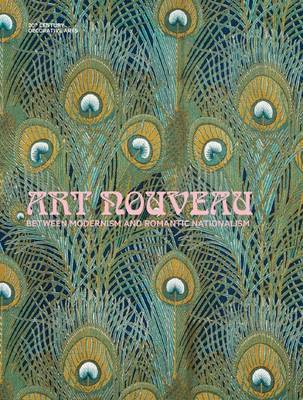 Art Nouveau: Between Modernism and Romantic Nationalism; 20th Century Decorative Arts