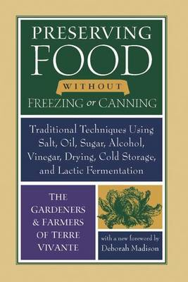 Preserving Food without Freezing or Canning: Traditional Techniques Using Salt, Oil, Sugar, Alcohol, Drying, Cold Storage, and Lactic Fermentation