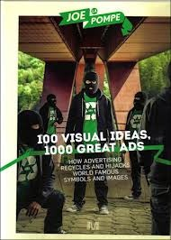 100 Visual Ideas, 1000 Great Ads How Advertising Recycles and Hijacks World Famous Symbols and Images