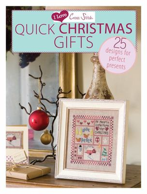 I Love Cross Stitch: Quick Christmas Gifts: 25 Designs for Perfect Presents