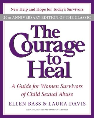The Courage to Heal: A Guide for Women Survivors of Child Sexual Abuse (20th Anniversary Edition)