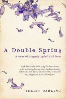 A Double Spring: A Year of Tragedy, Grief and Love